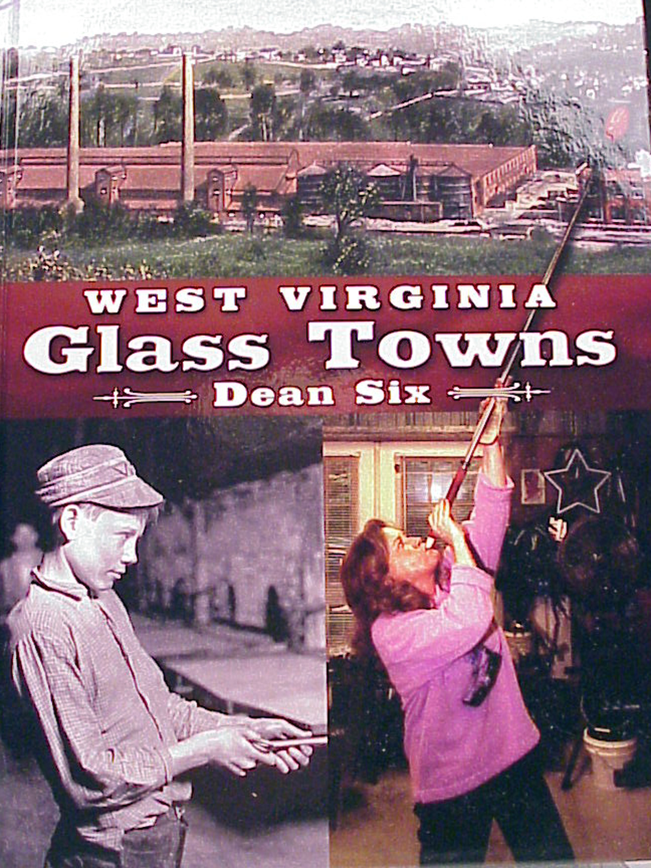 West Virginia Glass Towns by Dean Six